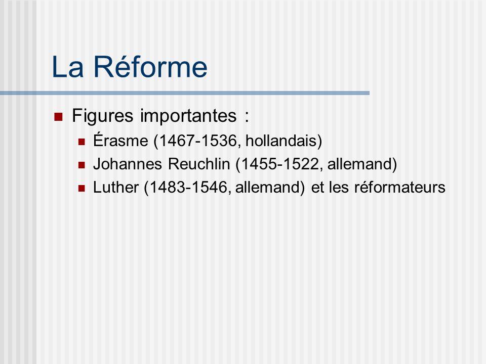 La Réforme Figures importantes : Érasme (1467-1536, hollandais) Johannes Reuchlin (1455-1522, allemand) Luther (1483-1546, allemand) et les réformateurs