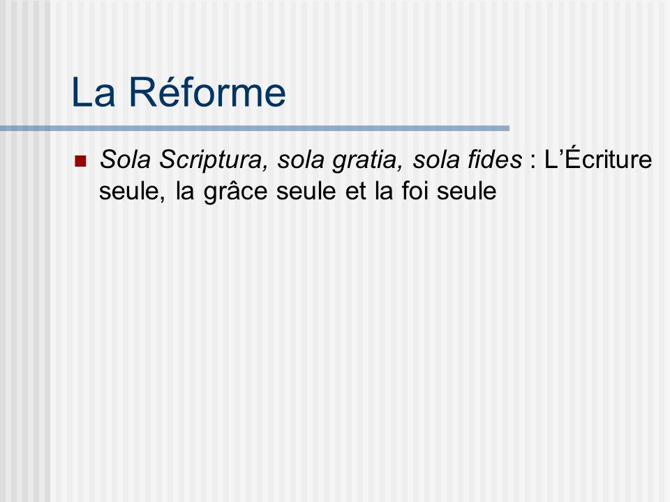 La Réforme Sola Scriptura, sola gratia, sola fides : LÉcriture seule, la grâce seule et la foi seule