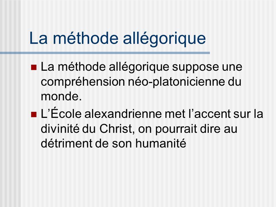 La méthode allégorique La méthode allégorique suppose une compréhension néo-platonicienne du monde.