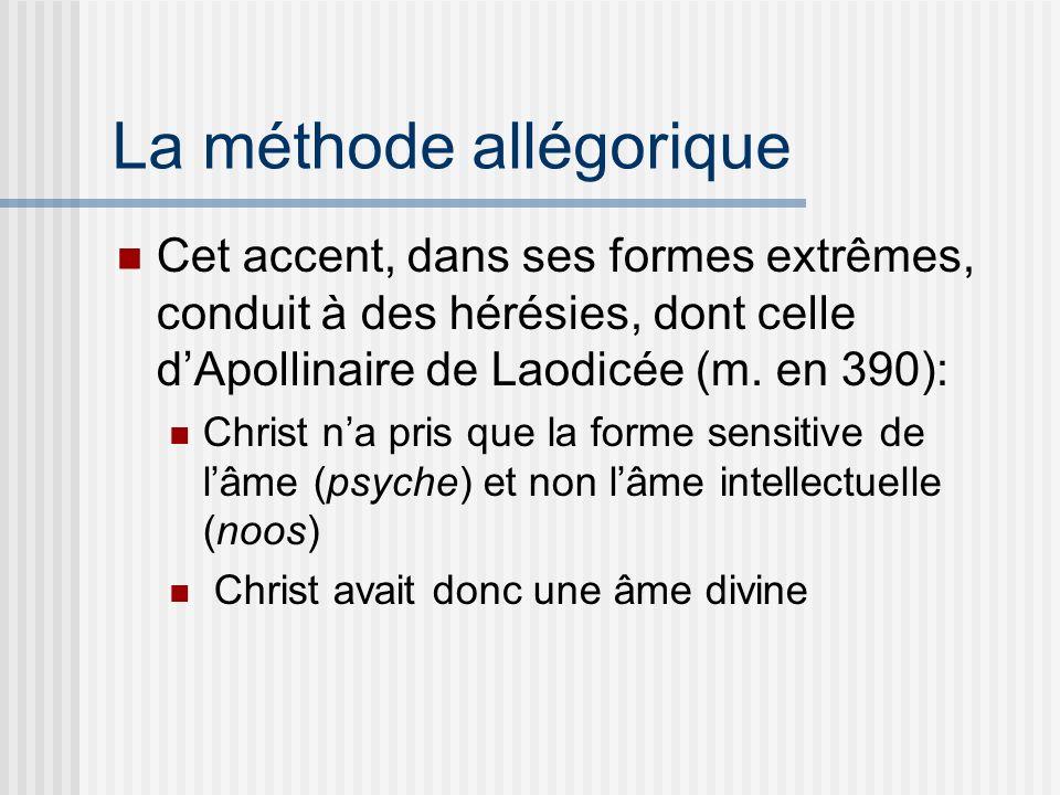 La méthode allégorique Cet accent, dans ses formes extrêmes, conduit à des hérésies, dont celle dApollinaire de Laodicée (m.