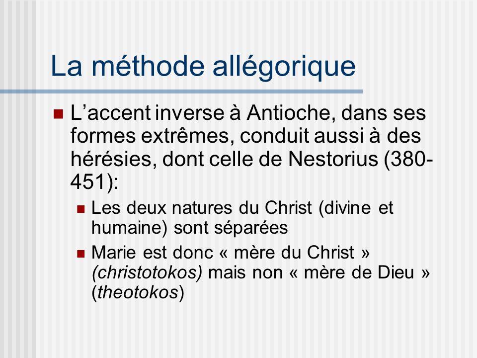 La méthode allégorique Laccent inverse à Antioche, dans ses formes extrêmes, conduit aussi à des hérésies, dont celle de Nestorius (380- 451): Les deux natures du Christ (divine et humaine) sont séparées Marie est donc « mère du Christ » (christotokos) mais non « mère de Dieu » (theotokos)