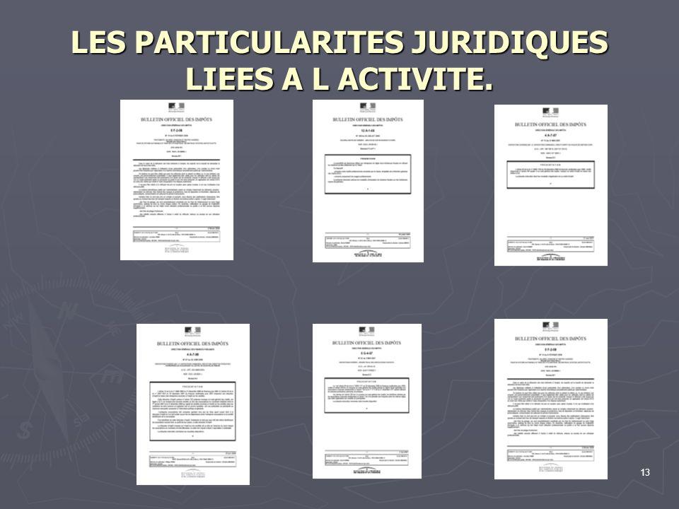 13 LES PARTICULARITES JURIDIQUES LIEES A L ACTIVITE.