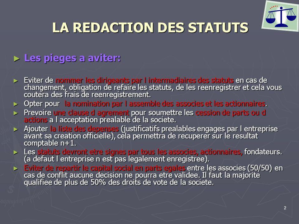 2 LA REDACTION DES STATUTS Les pieges a aviter: Les pieges a aviter: Eviter de nommer les dirigeants par l intermadiaires des statuts en cas de change