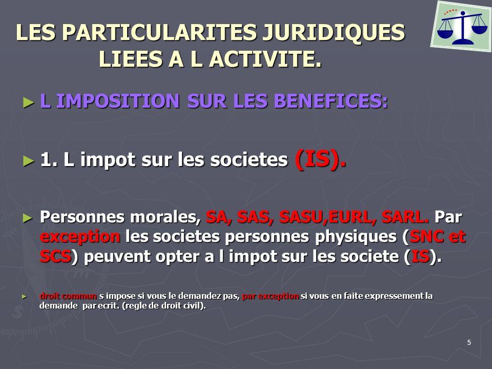 5 LES PARTICULARITES JURIDIQUES LIEES A L ACTIVITE. L IMPOSITION SUR LES BENEFICES: L IMPOSITION SUR LES BENEFICES: 1. L impot sur les societes (IS).