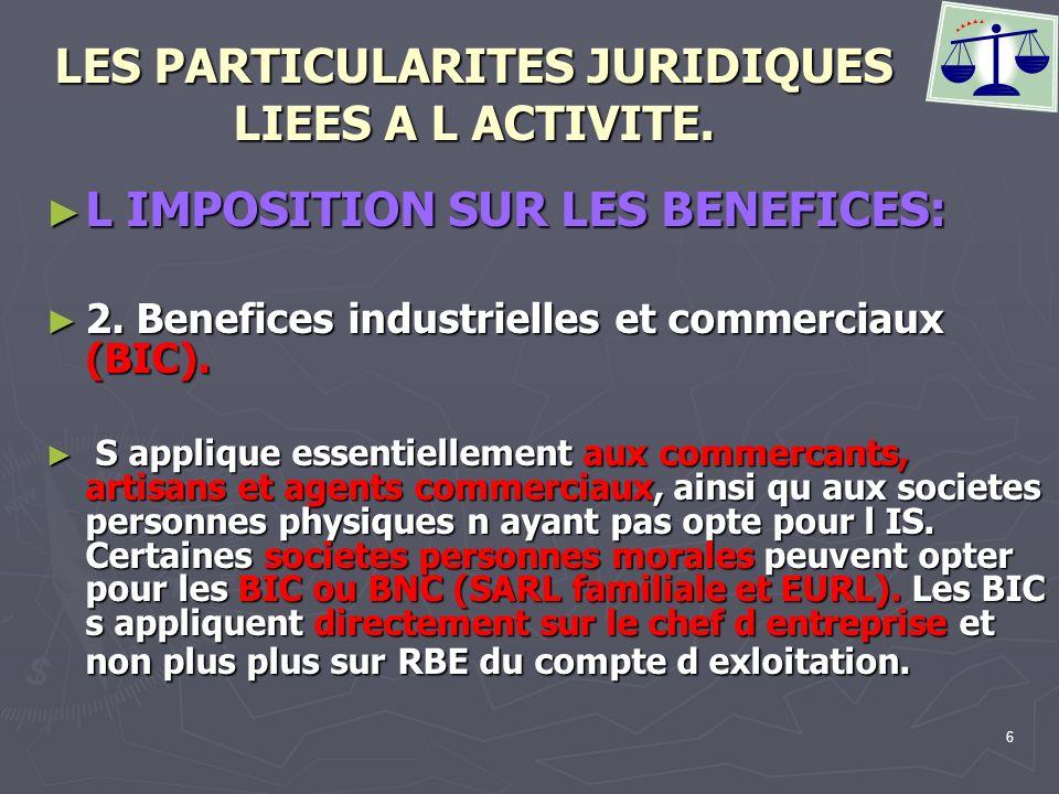 6 LES PARTICULARITES JURIDIQUES LIEES A L ACTIVITE. L IMPOSITION SUR LES BENEFICES: L IMPOSITION SUR LES BENEFICES: 2. Benefices industrielles et comm