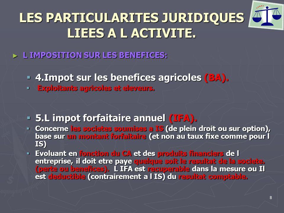 8 LES PARTICULARITES JURIDIQUES LIEES A L ACTIVITE. L IMPOSITION SUR LES BENEFICES: L IMPOSITION SUR LES BENEFICES: 4.Impot sur les benefices agricole