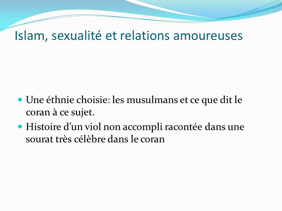 Islam, sexualité et relations amoureuses Une éthnie choisie: les musulmans et ce que dit le coran à ce sujet. Histoire dun viol non accompli racontée