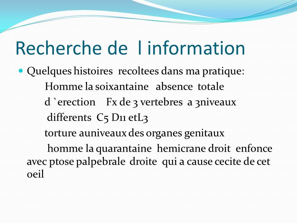 Recherche de l information Quelques histoires recoltees dans ma pratique: Homme la soixantaine absence totale d `erection Fx de 3 vertebres a 3niveaux