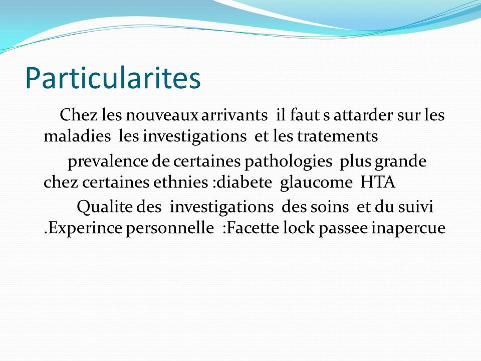 Particularites Chez les nouveaux arrivants il faut s attarder sur les maladies les investigations et les tratements prevalence de certaines pathologie