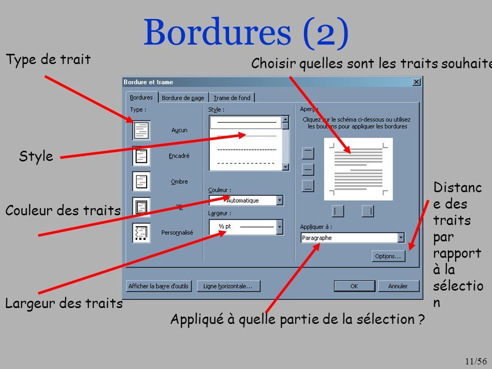 12/56 Bordures (3) Le bouton « afficher la barre doutils » permet de lancer la barre doutils des tableaux Le bouton « ligne horizontale » permet dinsérer une ligne horizontale sur toute la longueur de la page (dans les marges) On trouve les même options dans longlets « bordures de pages » et aussi pour le fun des dessins (« motifs ») à insérer tout auteur de la page… Dans longlet « trame de fond », on peut changer le fond du texte (larrière plan).