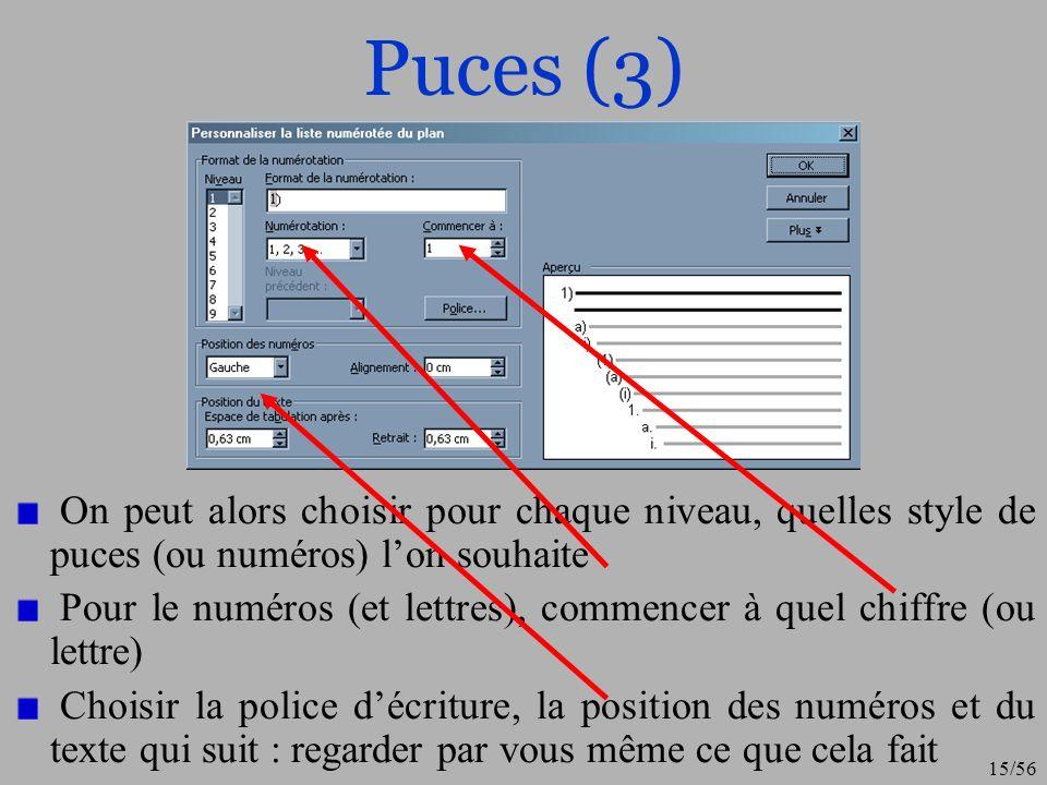 16/56 Puces (4), exercice On peut aussi créer, des styles qui seront numéroté comme les « puces et numéros » Cela peut être très pratique notamment pour des références bibliographiques Pour cela, créer un nouveau style « biblio » puis dans format, choisissez « Numérotation » et choisissez la numérotation de votre choix (même boîte de dialogue que précédent) Entrez plusieurs de texte (avec saut de touche « entrée »)