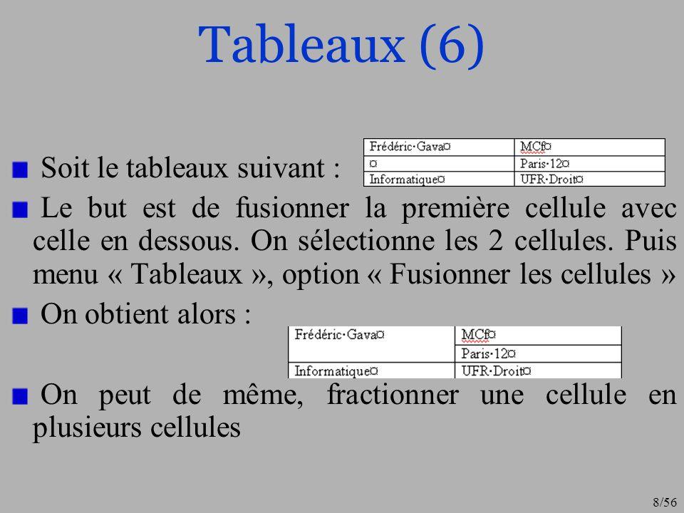 9/56 Tableaux (7) Dans les propriétés du tableaux, on peut choisir lalignement verticale du contenu de la cellule Dans les options, on peut obtenir les marges de la cellule… Chaque colonne du tableaux a son propre alignement (dans la règle horizontale) De même pour chaque ligne (dans la règle verticale)