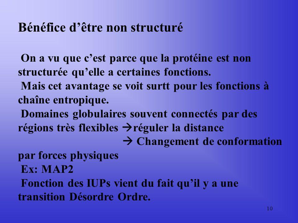 9 Conclusion du tableau: 1)Tableau nest pas exclusif (on a plusieurs fonctions Pour une protéine) 2) Règle générale: les IUPs sont impliquées dans les
