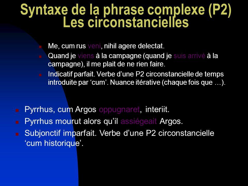 Syntaxe de la phrase complexe (P2) Les circonstancielles Me, cum rus veni, nihil agere delectat. Quand je viens à la campagne (quand je suis arrivé à