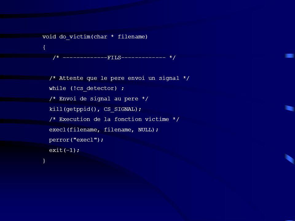void do_victim(char * filename) { /* -------------FILS------------- */ /* Attente que le pere envoi un signal */ while (!cs_detector) ; /* Envoi de si