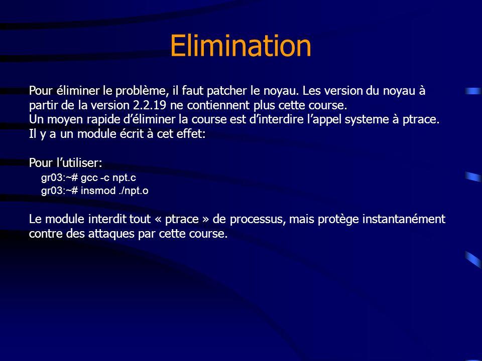 Elimination Pour éliminer le problème, il faut patcher le noyau. Les version du noyau à partir de la version 2.2.19 ne contiennent plus cette course.