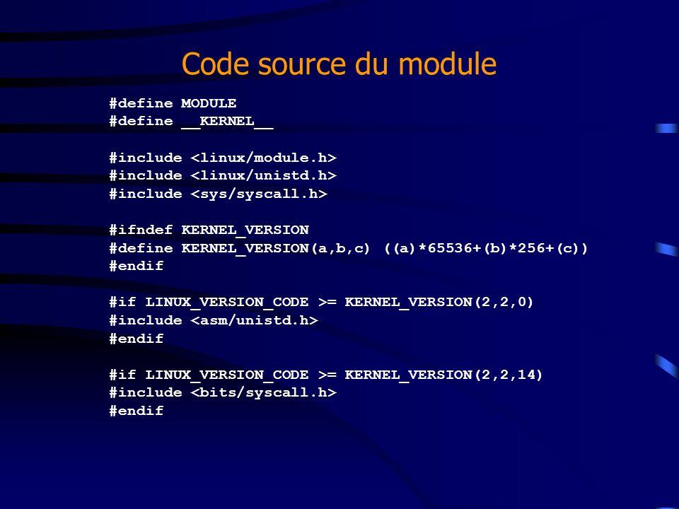 Code source du module #define MODULE #define __KERNEL__ #include #ifndef KERNEL_VERSION #define KERNEL_VERSION(a,b,c) ((a)*65536+(b)*256+(c)) #endif #