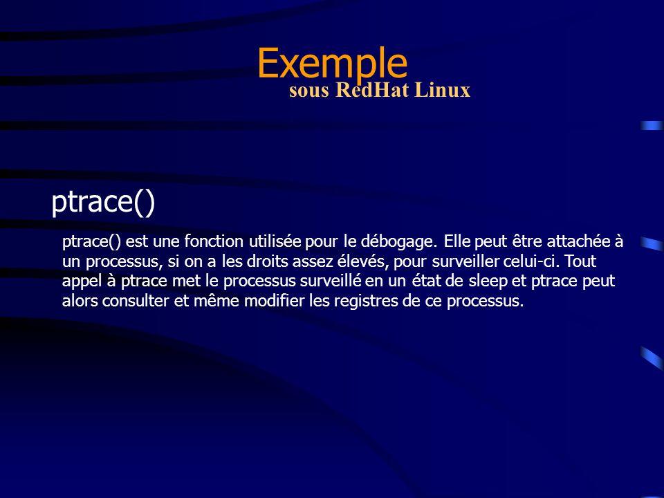 Exemple ptrace() sous RedHat Linux ptrace() est une fonction utilisée pour le débogage. Elle peut être attachée à un processus, si on a les droits ass