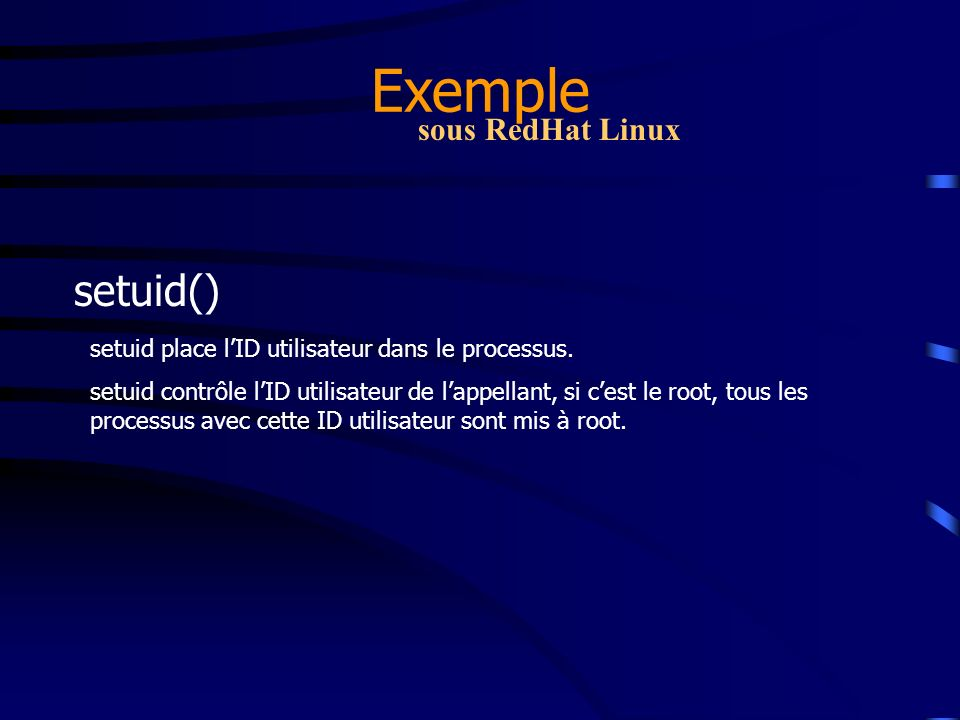Exemple setuid() sous RedHat Linux setuid place lID utilisateur dans le processus. setuid contrôle lID utilisateur de lappellant, si cest le root, tou