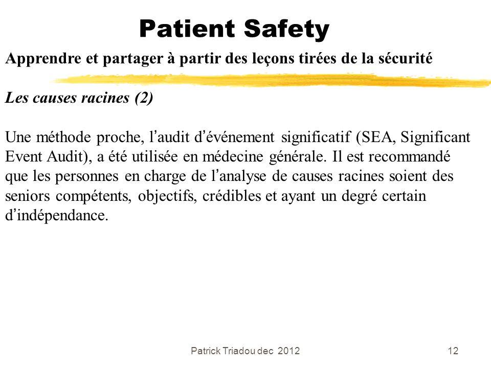 Patrick Triadou dec 201212 Patient Safety Apprendre et partager à partir des leçons tirées de la sécurité Les causes racines (2) Une méthode proche, l