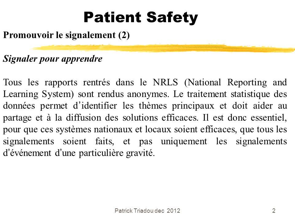 Patrick Triadou dec 20122 Patient Safety Promouvoir le signalement (2) Signaler pour apprendre Tous les rapports rentrés dans le NRLS (National Report
