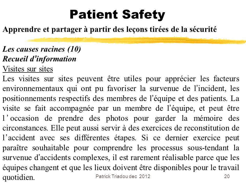 Patrick Triadou dec 201220 Patient Safety Apprendre et partager à partir des leçons tirées de la sécurité Les causes racines (10) Recueil dinformation