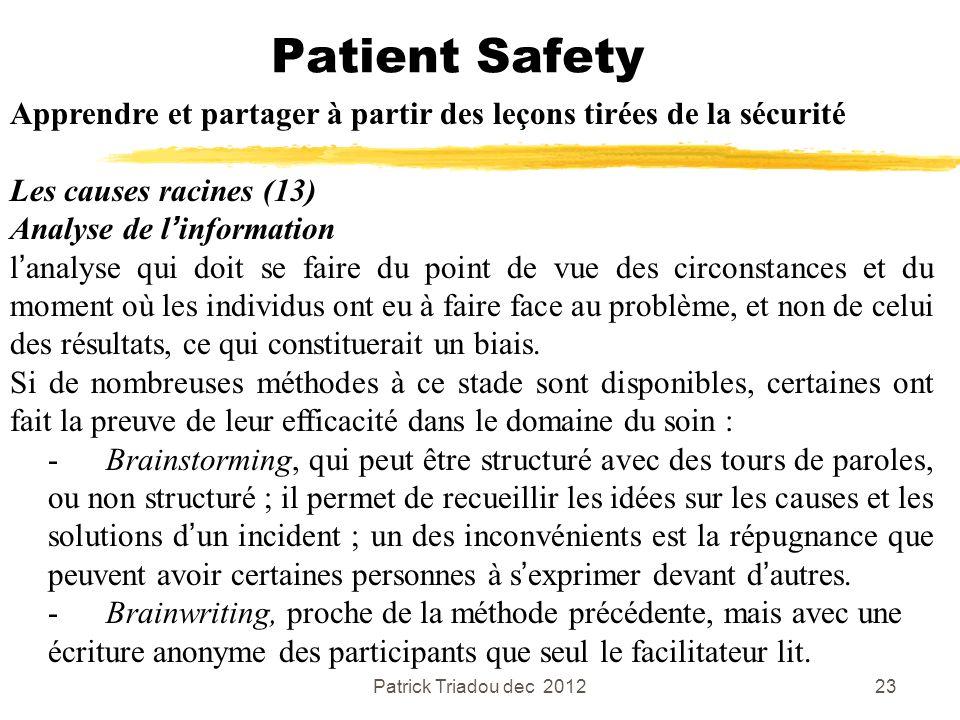 Patrick Triadou dec 201223 Patient Safety Apprendre et partager à partir des leçons tirées de la sécurité Les causes racines (13) Analyse de linformat