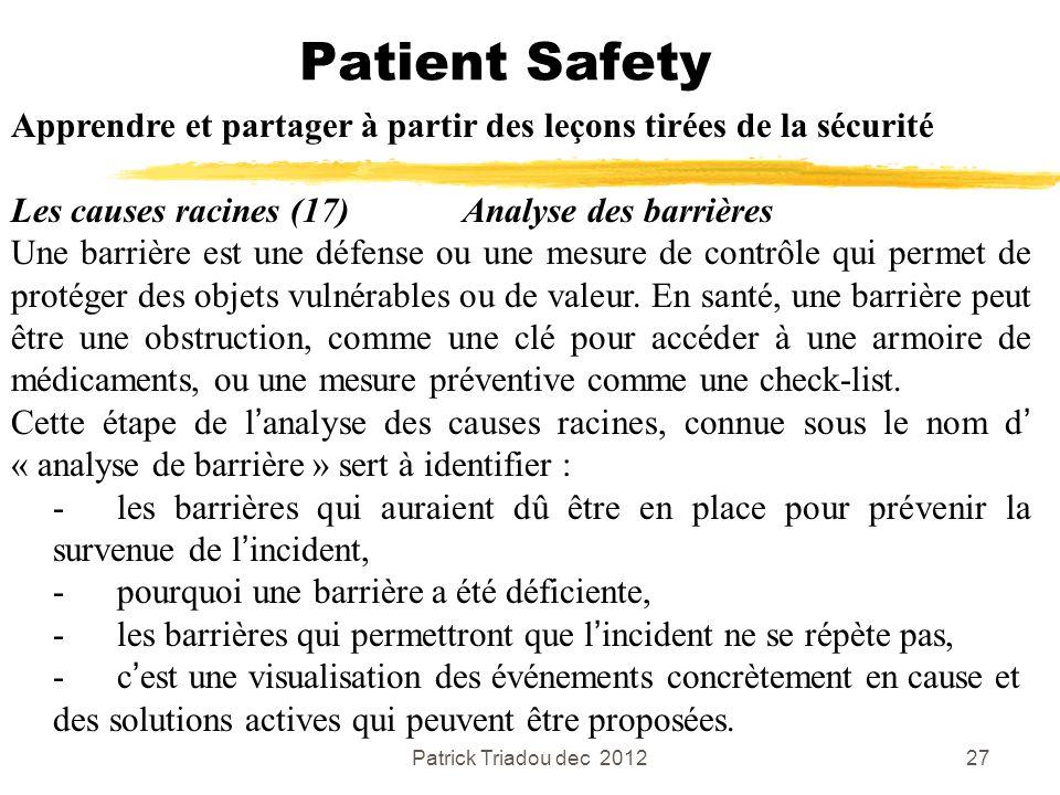Patrick Triadou dec 201227 Patient Safety Apprendre et partager à partir des leçons tirées de la sécurité Les causes racines (17) Analyse des barrière