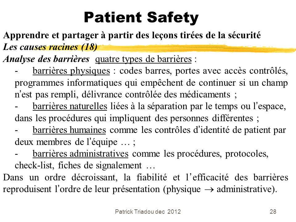 Patrick Triadou dec 201228 Patient Safety Apprendre et partager à partir des leçons tirées de la sécurité Les causes racines (18) Analyse des barrière