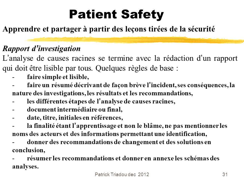 Patrick Triadou dec 201231 Patient Safety Apprendre et partager à partir des leçons tirées de la sécurité Rapport dinvestigation Lanalyse de causes ra