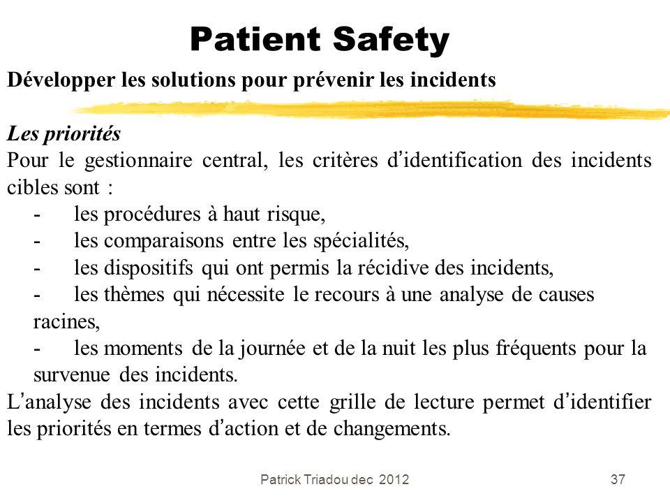 Patrick Triadou dec 201237 Patient Safety Développer les solutions pour prévenir les incidents Les priorités Pour le gestionnaire central, les critère