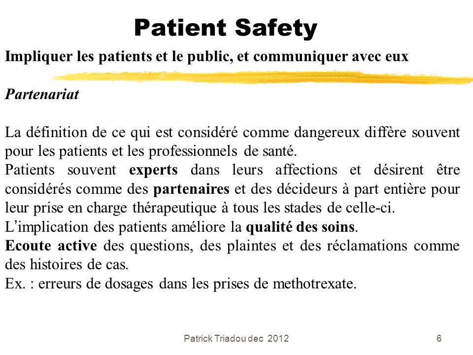 Patrick Triadou dec 20126 Patient Safety Impliquer les patients et le public, et communiquer avec eux Partenariat La définition de ce qui est considér
