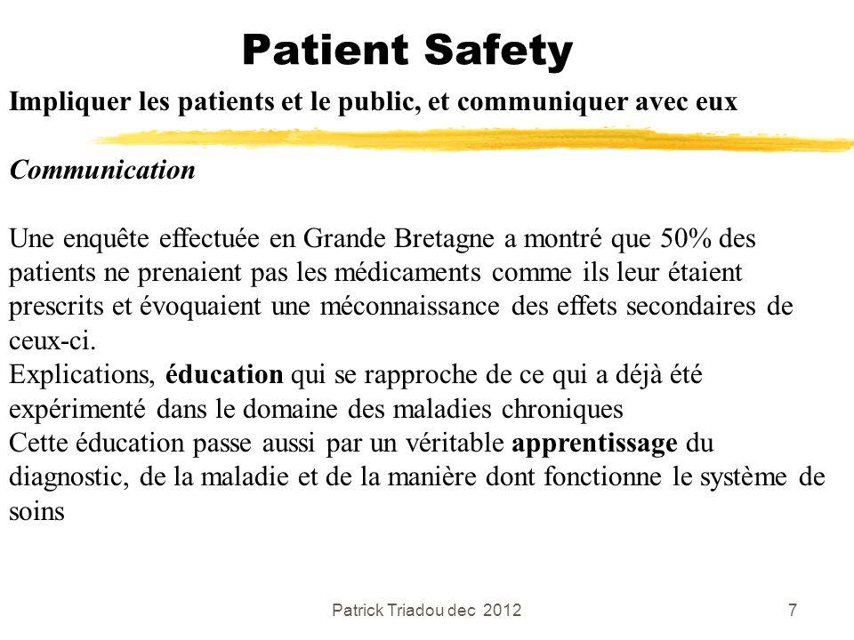 Patrick Triadou dec 20128 Patient Safety Impliquer les patients et le public, et communiquer avec eux Communication enquête sur 8 000 personnes dont 5% avaient eu à souffrir dévénements indésirables liés aux soins.