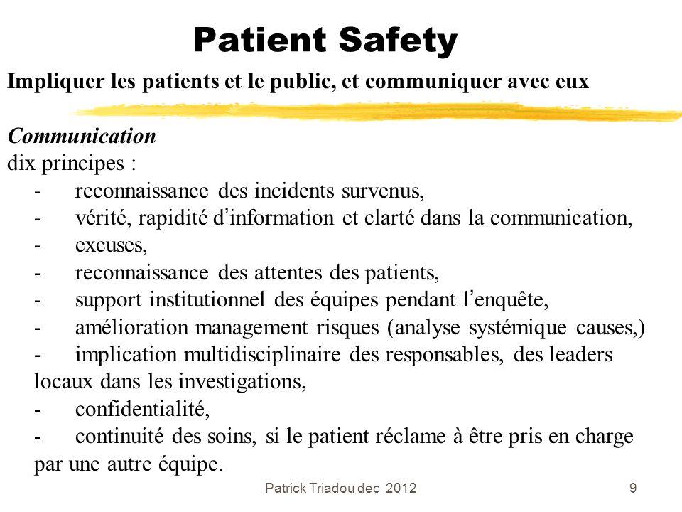 Patrick Triadou dec 20129 Patient Safety Impliquer les patients et le public, et communiquer avec eux Communication dix principes : -reconnaissance de