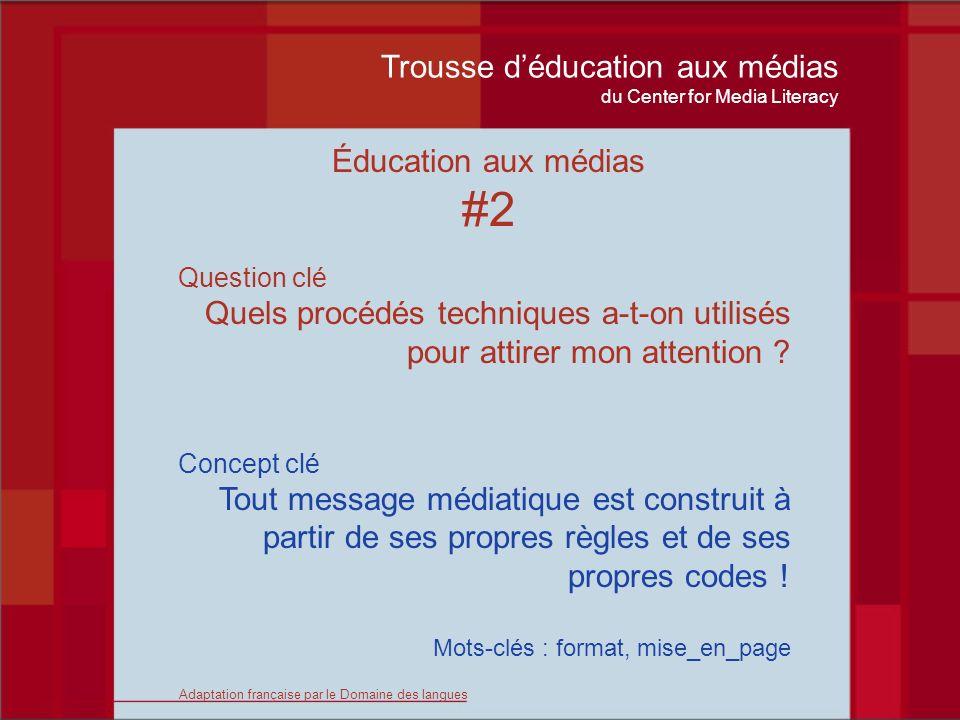 Trousse déducation aux médias du Center for Media Literacy Éducation aux médias #2 Question clé Quels procédés techniques a-t-on utilisés pour attirer