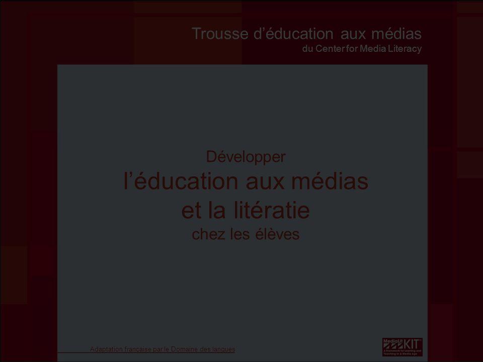 Développer léducation aux médias et la litératie chez les élèves Trousse déducation aux médias du Center for Media Literacy Adaptation française par le Domaine des langues