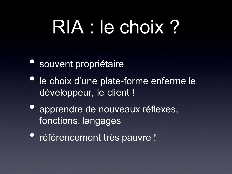 RIA : le choix . souvent propriétaire le choix dune plate-forme enferme le développeur, le client .