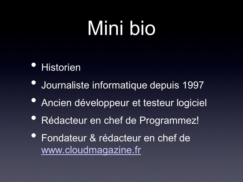 Mini bio Historien Journaliste informatique depuis 1997 Ancien développeur et testeur logiciel Rédacteur en chef de Programmez.