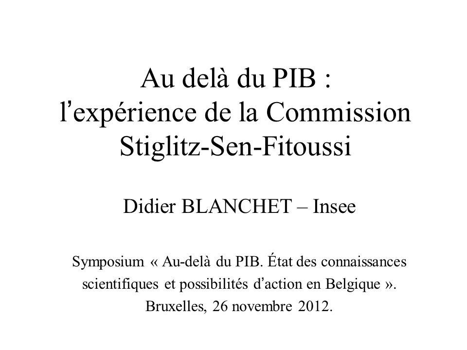 Au delà du PIB : lexpérience de la Commission Stiglitz-Sen-Fitoussi Didier BLANCHET – Insee Symposium « Au-delà du PIB. État des connaissances scienti