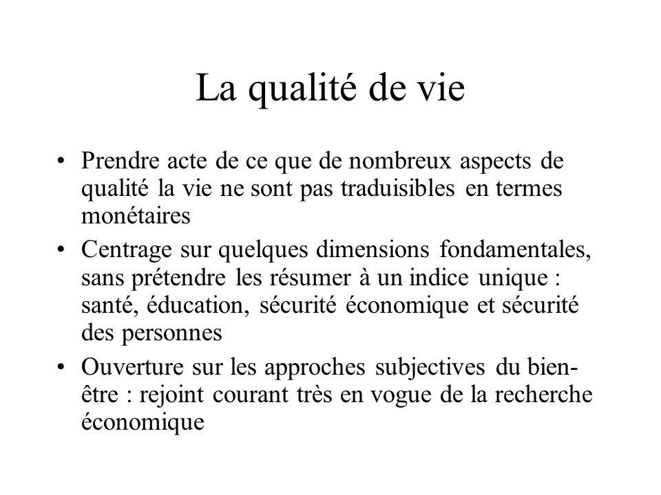 La qualité de vie Prendre acte de ce que de nombreux aspects de qualité la vie ne sont pas traduisibles en termes monétaires Centrage sur quelques dim