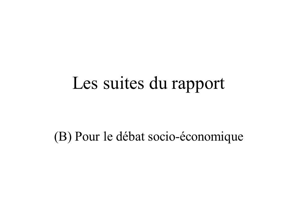 Les suites du rapport (B) Pour le débat socio-économique
