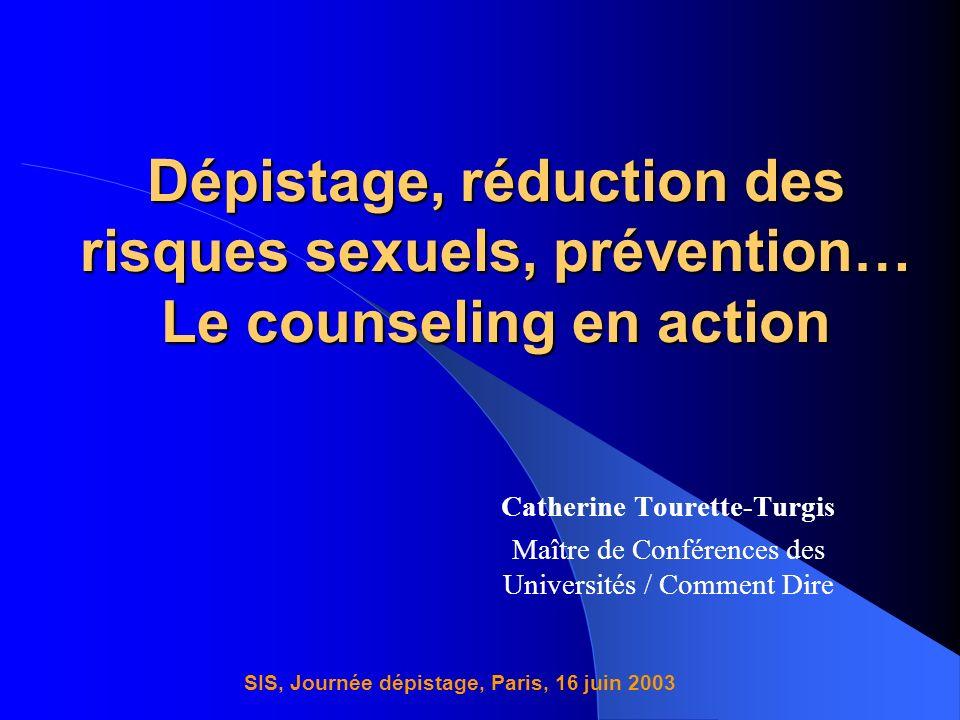 Dépistage, réduction des risques sexuels, prévention… Le counseling en action Catherine Tourette-Turgis Maître de Conférences des Universités / Commen