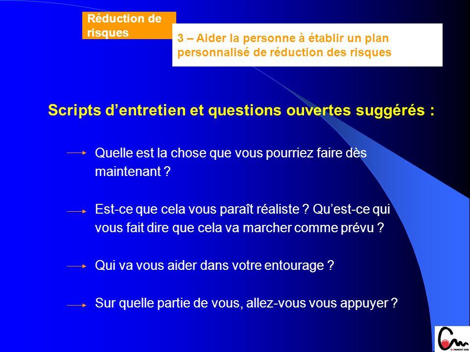 Scripts dentretien et questions ouvertes suggérés : Quelle est la chose que vous pourriez faire dès maintenant ? Est-ce que cela vous paraît réaliste