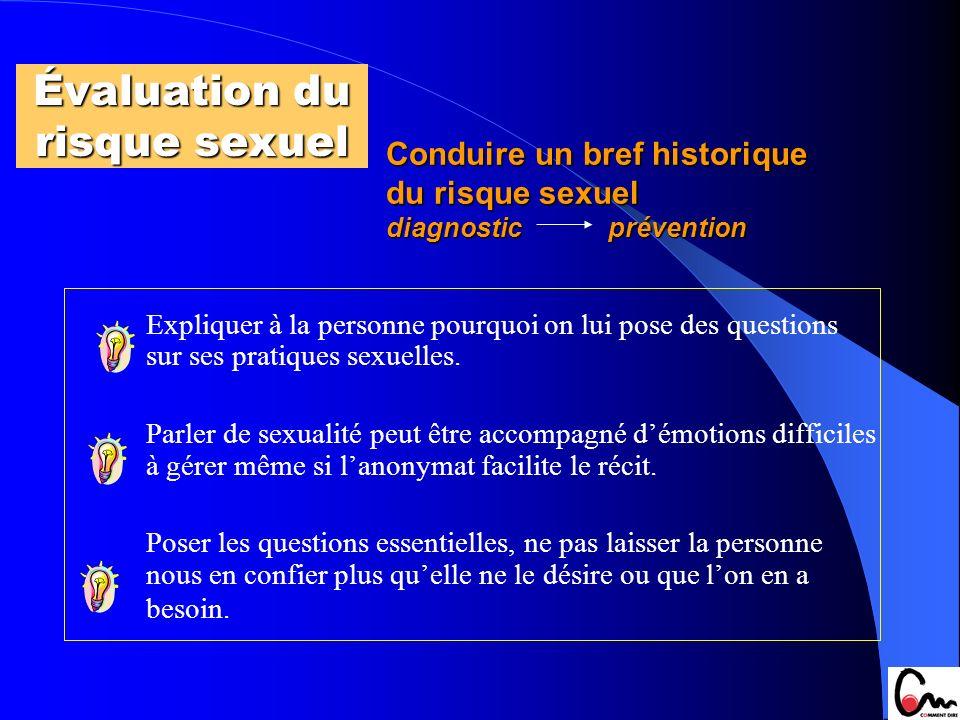 Conduire un bref historique du risque sexuel diagnostic prévention Expliquer à la personne pourquoi on lui pose des questions sur ses pratiques sexuel