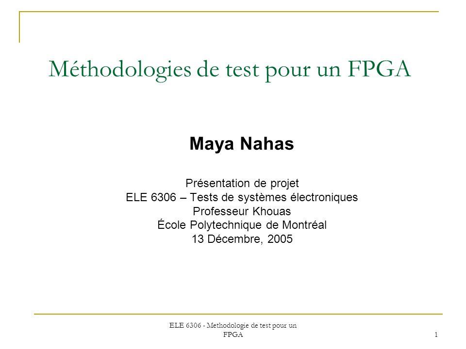 ELE 6306 - Methodologie de test pour un FPGA 1 Maya Nahas Présentation de projet ELE 6306 – Tests de systèmes électroniques Professeur Khouas École Po