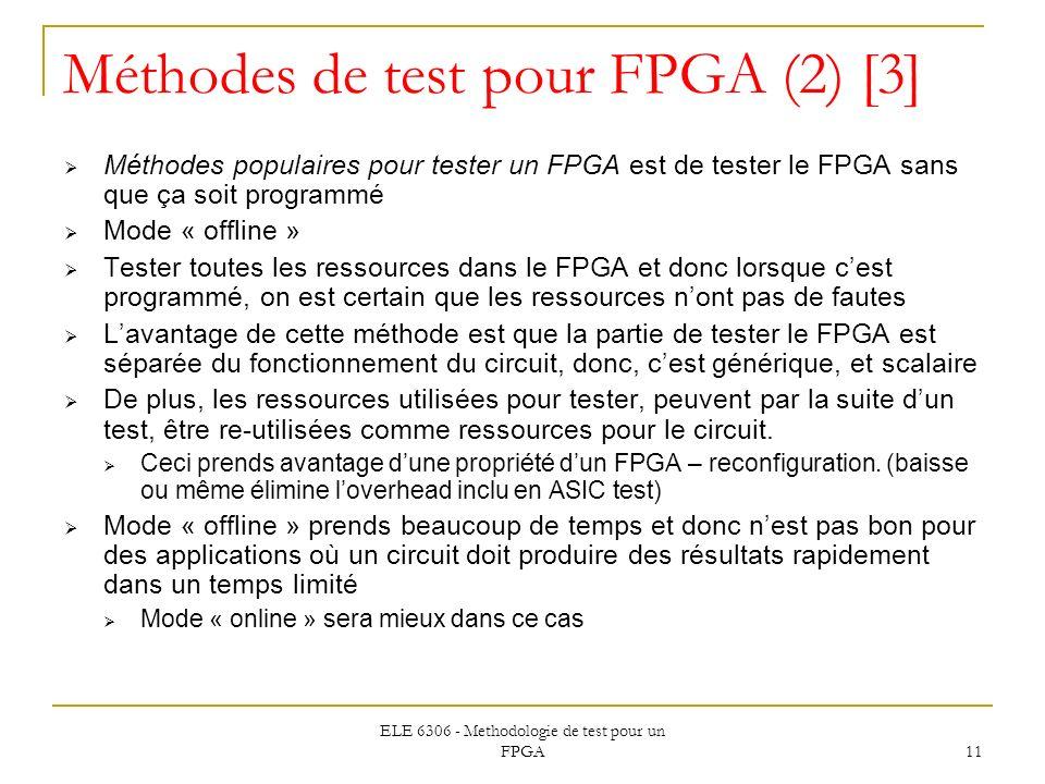 ELE 6306 - Methodologie de test pour un FPGA 11 Méthodes de test pour FPGA (2) [3] Méthodes populaires pour tester un FPGA est de tester le FPGA sans