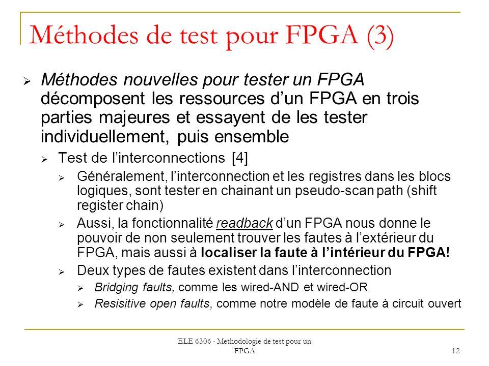 ELE 6306 - Methodologie de test pour un FPGA 12 Méthodes de test pour FPGA (3) Méthodes nouvelles pour tester un FPGA décomposent les ressources dun F