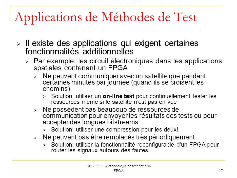 ELE 6306 - Methodologie de test pour un FPGA 17 Applications de Méthodes de Test Il existe des applications qui exigent certaines fonctionnalités addi