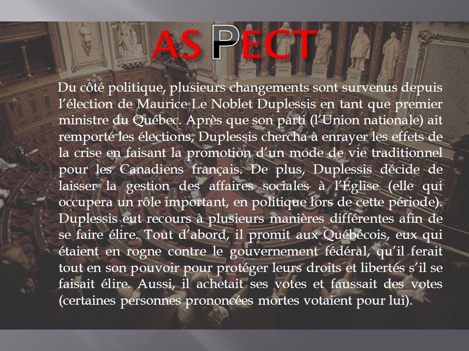 Du côté politique, plusieurs changements sont survenus depuis lélection de Maurice Le Noblet Duplessis en tant que premier ministre du Québec. Après q