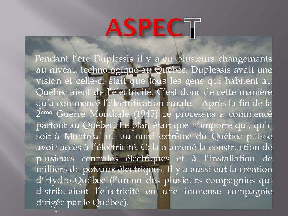 Pendant lère Duplessis il y a eu plusieurs changements au niveau technologique au Québec. Duplessis avait une vision et celle-ci était que tous les ge